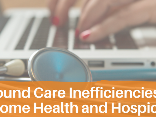Wound Care Inefficiencies in Home Health and Hospice
