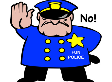 Risk burnout or join the Fun Police?