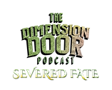 The Dimension Door Podcast: Severed Fate