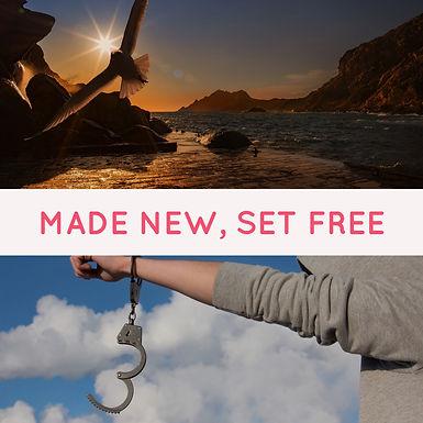 Made New, Set Free