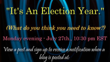 It's An Election Year - What do you think you need to know?