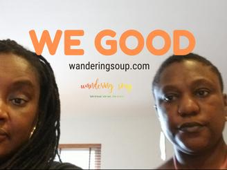We Good | Wandering Soup
