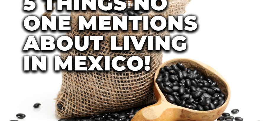 5 Things No One Mentions About Living in Mexico