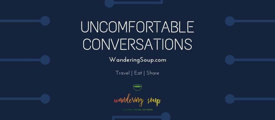 Uncomfortable Conversations | Wandering Soup