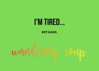 I'm tired...  Wandering Soup