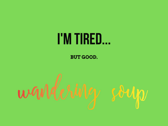 I'm tired...| Wandering Soup