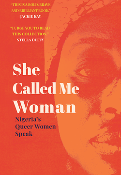 She Called Me Woman: Nigeria's Queer