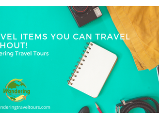 Travel items you can travel WITHOUT! | Wandering Travel Tours