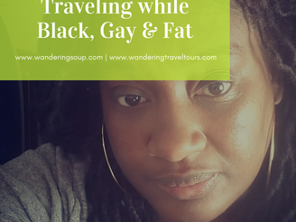 Traveling while Black, Gay & Fat | Wandering Soup