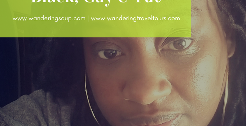 Traveling while Black, Gay & Fat   Wandering Soup