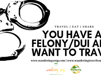 So you have a Felony/DUI and want to travel | Wandering Travel Tours