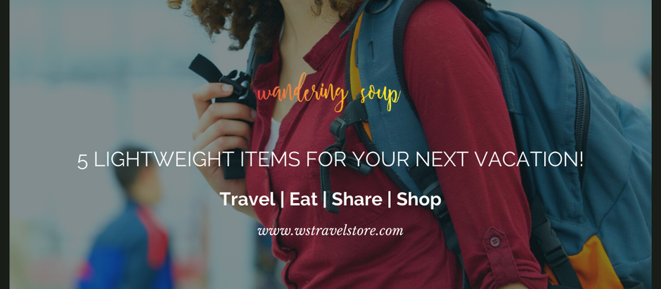 5 Lightweight Items for your next Vacation!