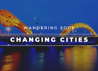 Changing Cities   Wandering Soup