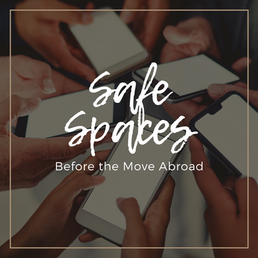 Safe Spaces Before the Move Abroad