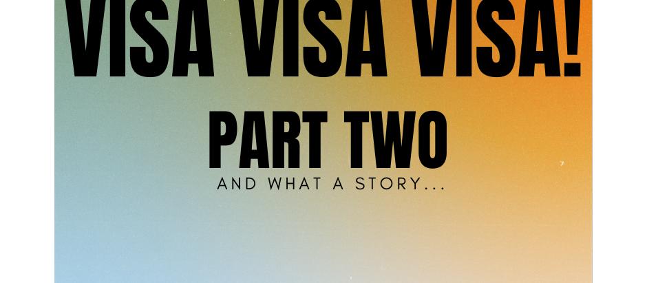 Visa Visa Visa! - Part Two | Wandering Soup