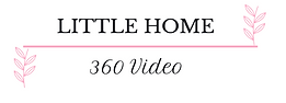 Little Home 360 Video.png