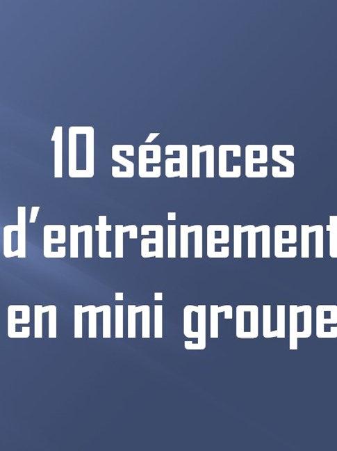 10 entrainements en mini groupe