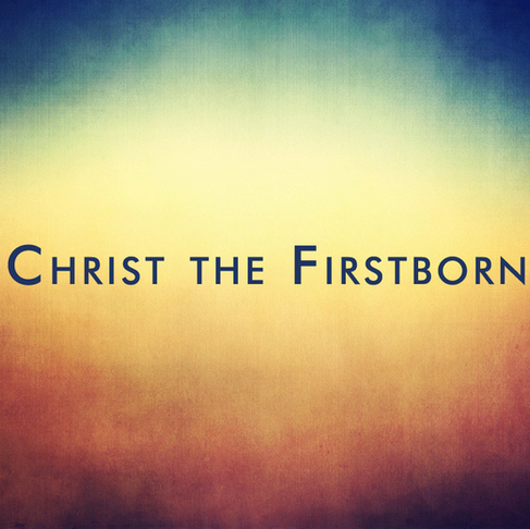 Jesus, the Firstborn