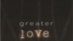 Greater Love.png