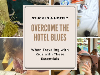 Stuck in a hotel? Overcome the Hotel Blues When Traveling with Kids with These Essentials