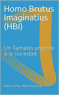 Libro Homo Brutus Imaginatius (HBI), un llamado urgente a la sociedad