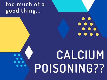 Calcium Poisoning??
