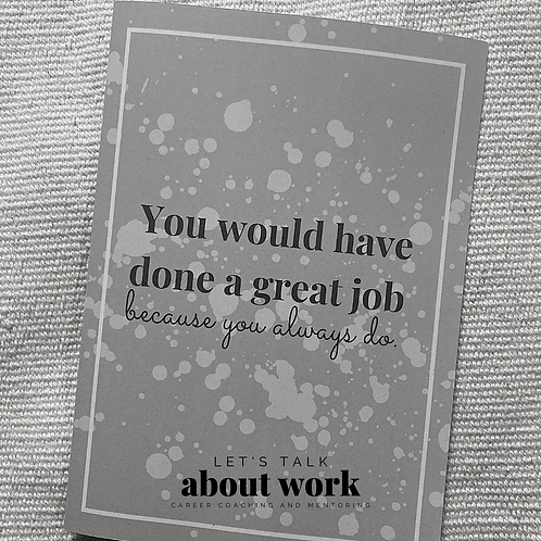 Greetings Card - You Would Have Done a Great Job
