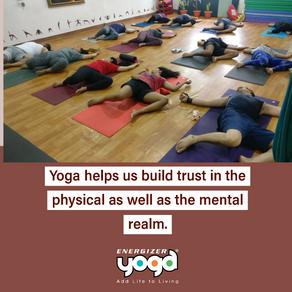 Yoga builds trust, faith and positivity