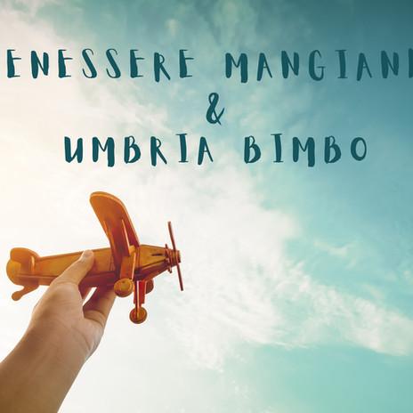 VIAGGIARE PER MANO-BENESSERE MANGIANDO & UMBRIA BIMBO