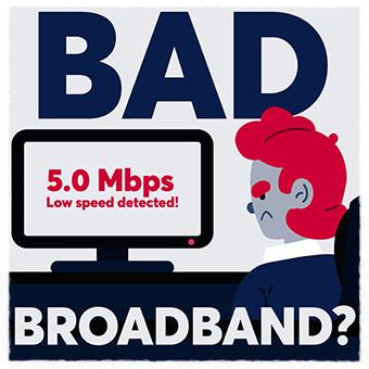 'Bad Broadband'