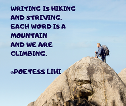 Writing is hiking and striving. Each wor