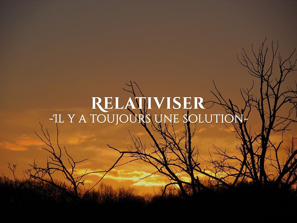relativiser, il y a toujours une solution, independance des esprits, le pouvoir est en chacun