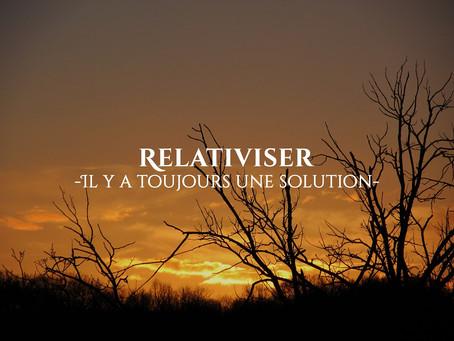 Relativiser : il y a toujours une solution