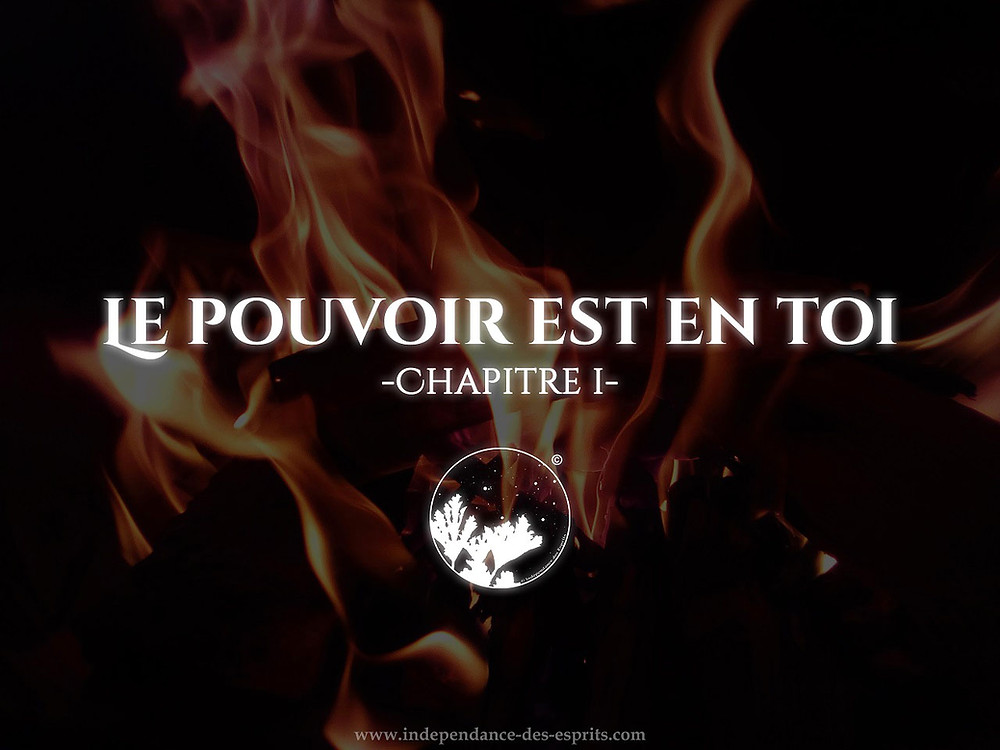 le pouvoir est en toi chapitre 1, independance des esprits, le pouvoir est en chacun, article blog developpement personnel, article blog eveil de la conscience