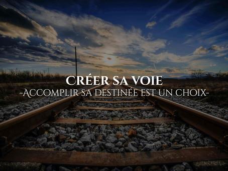 Créer sa voie : accomplir sa destinée est un choix