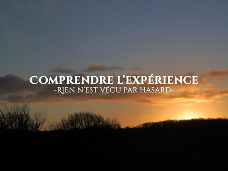Comprendre l'expérience : rien n'est vécu par hasard