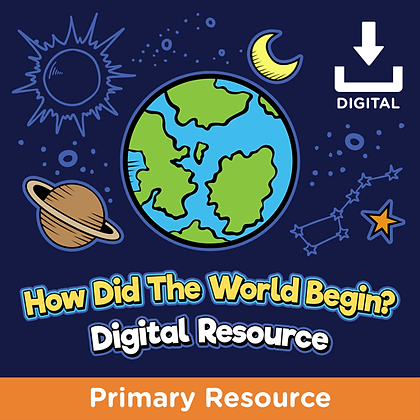How Did The World Begin? Digital Resource