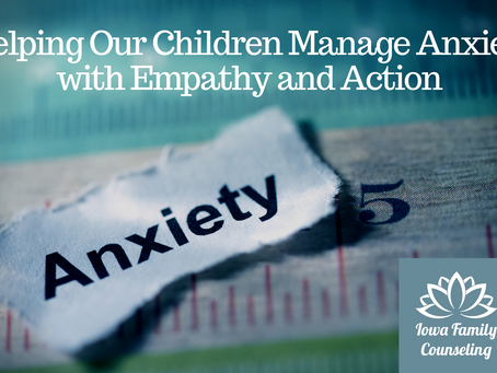 Helping Our Children Manage Anxiety with Empathy and Action