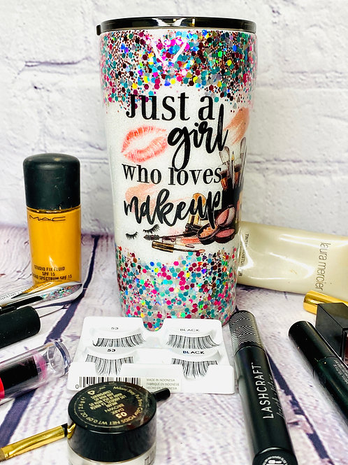 Just a Girl Who Loves Makeup ( 1 Tumbler)