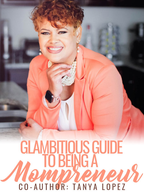 Glambitious Guide to Being a Mompreneur Co-Author: Tanya Lopez