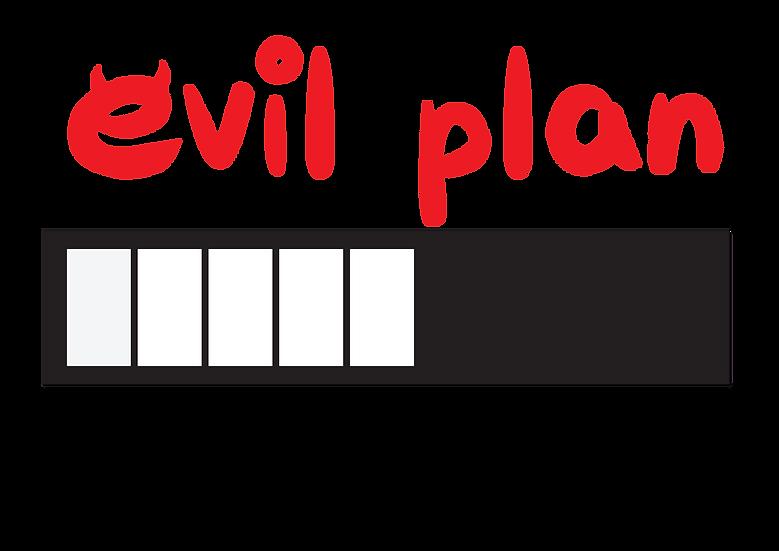 Evil Plan loading