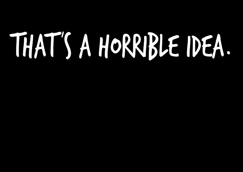 That's a Horrible Idea