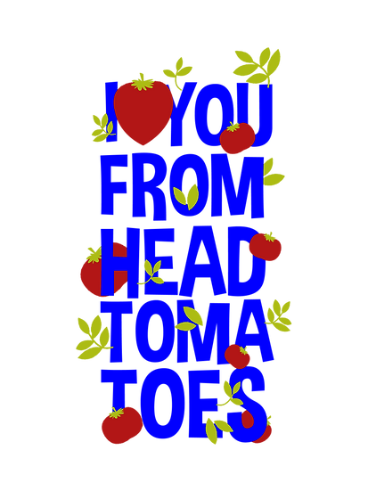 I love you from head tomatoes