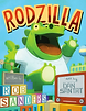 Rodzilla, by Rob Sanders, illustrated by Dan Santat