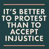 It's better to protest than to accept injustice