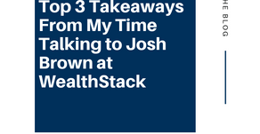 Top 3 Takeaways From My Time Talking to Josh Brown at #WealthStack