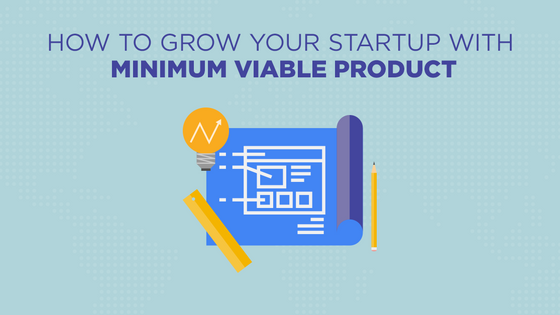How to Grow your Startup With Minimum Viable Product