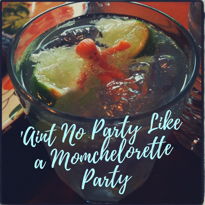 'Aint No Party Like a Momchelorette Party