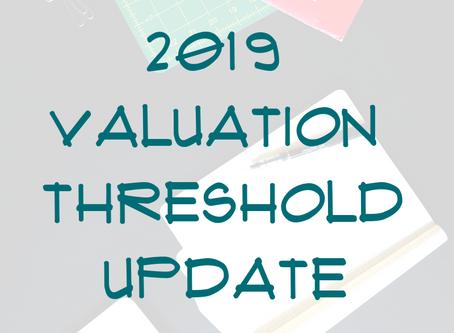 2019 Valuation Threshold Update