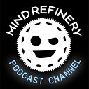 MIND REFINERY PODCAST CHANNEL